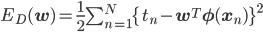 E_D({\bf w})=\frac{1}{2}\sum_{n=1}^N\{t_n-{\bf w}^T{\bf \phi}({\bf x}_n)\}^2