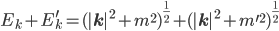 E_k+E_k^\prime=(|{\bf{k}}|^2+m^{2})^{\frac{1}{2}}+(|{\bf{k}}|^2+m^{\prime 2})^{\frac{1}{2}}