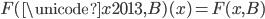 F(\unicode{x2013}, B)(x) = F(x, B)