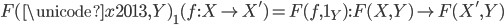 F(\unicode{x2013}, Y) _ 1(f : X \rightarrow X') = F(f, 1 _ Y) : F(X, Y) \rightarrow F(X', Y)
