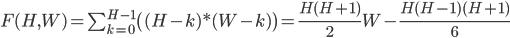 F(H,W) = \sum_{k=0}^{H-1} \( (H-k)*(W-k) \) = \frac{H(H+1)}{2}W  - \frac{H(H-1)(H+1)}{6}