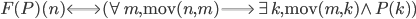 F(P)(n) \Longleftrightarrow (\forall m, \mathtt{mov}(n, m) \Longrightarrow \exists k, \mathtt{mov}(m, k) \wedge P(k))