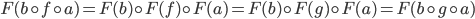 F(b \circ f \circ a) = F(b) \circ F(f) \circ F(a) = F(b) \circ F(g) \circ F(a) = F(b \circ g \circ a)