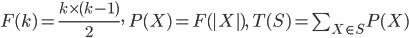 F(k)=\frac{ k \times (k-1) }{2}, \ P(X) = F(|X|), \ T(S) = \sum_{X \in S} P(X)