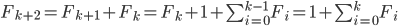 F_{k+2}=F_{k+1}+F_k=F_k+1+ \sum^{k-1}_{i=0}F_i = 1 + \sum^{k}_{i=0} F_i