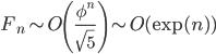 F_n \sim O\left(\frac{\phi^{n}}{\sqrt{5}}\right) \sim O(\exp(n))