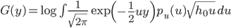 G(y) = \log \int \frac{1}{\sqrt{2\pi}} \exp\left( -\frac{1}{2} uy \right) p_u(u) \sqrt{ h_0 u } \,du