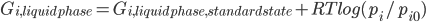 G_{i,liquid phase}=G_{i,liquid phase,standard state}+RTlog(p_{i}/p_{i0})