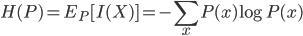 H(P) = E_{P} [ I(X) ] = - \displaystyle \sum_{x} P(x) \log P(x)