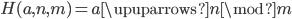 H(a,n,m) = a \upuparrows n \mod m