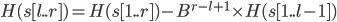 H(s[l..r]) = H(s[1..r]) - B^{r-l+1} \times H(s[1..l-1])