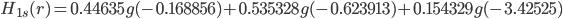 H_{1s} (r) = 0.44635 g(-0.168856) + 0.535328 g(-0.623913) + 0.154329 g(-3.42525)