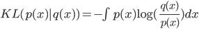 KL(p(x)|q(x))=-\int p(x) {\rm log} ({\frac{q(x)}{p(x)}) }dx
