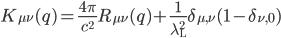 K_{\mu \nu}(q)=\frac{4\pi}{c^{2}}R_{\mu \nu}(q)+\frac{1}{\lambda_{\rm L}^{2}}\delta_{\mu, \nu}(1-\delta_{\nu, 0})