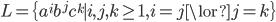 L = \{ a^{i} b^{j} c^{k} \mid i, j, k \ge 1, i = j \lor j = k \}