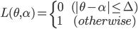 L(\theta, \alpha)= \left\{\begin{array}{l} 0 & \:\:(|\theta-\alpha|\leq\Delta)\\ 1 & \:\:(otherwise) \end{array} \right.