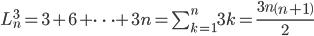 L^3_n = 3 + 6 + \cdots + 3n = \sum_{k=1}^n 3k = \frac{3n \left( n+1 \right)}{2}