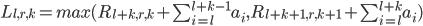 L_{l,r,k} = max( R_{l+k,r,k} + \sum_{i=l}^{l+k-1} a_i , R_{l+k+1,r,k+1} + \sum_{i=l}^{l+k} a_i )