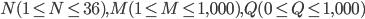 N (1 \leq N \leq 36), M (1 \leq M \leq 1,000), Q (0 \leq Q \leq 1,000)