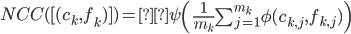 NCC( [(c_k,f_k ) ]) =\psi \left( \frac{1}{m_k} \sum_{j=1}^{m_k} \phi(c_{k,j},f_{k,j}) \right)