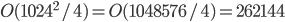 O(1024^2 / 4) = O(1048576 / 4) = 262144