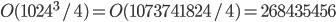 O(1024^3 / 4) = O(1073741824 / 4) = 268435456
