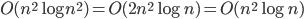 O(n^2 \log n^2 ) = O(2n^2 \log n) = O(n^2 \log n)