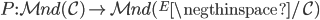 P : \mathcal{Mnd}(\mathcal{C}) \to \mathcal{Mnd}({} ^ E \negthinspace / \mathcal{C})