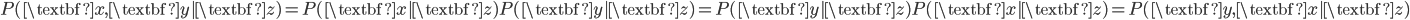 P(\textbf{x},\textbf{y}|\textbf{z}) = P(\textbf{x}|\textbf{z}) P(\textbf{y}|\textbf{z}) = P(\textbf{y}|\textbf{z}) P(\textbf{x}|\textbf{z}) = P(\textbf{y},\textbf{x}|\textbf{z})