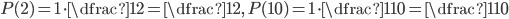P(2)=1\cdot \dfrac{1}{2}=\dfrac{1}{2},\, P(10)=1\cdot \dfrac{1}{10}=\dfrac{1}{10}