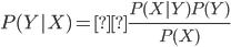 P(Y|X) = \displaystyle\frac{P(X|Y)P(Y)}{P(X)}