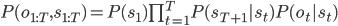 P(o_{1:T},s_{1:T})=P(s_1)\prod_{t=1}^{T}P(s_{T+1}|s_t)P(o_t|s_t)
