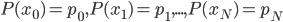 P(x_0) = p_0, P(x_1) = p_1, ..., P(x_N) = p_N