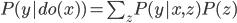 P(y|do(x))=\sum_{z}P(y|x,z)P(z)