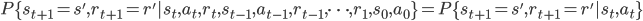P\{s_{t+1}=s', r_{t+1}=r'|s_t, a_t, r_t, s_{t-1}, a_{t-1}, r_{t-1}, \dots , r_1, s_0, a_0\}=P\{s_{t+1}=s', r_{t+1}=r'|s_t, a_t\}