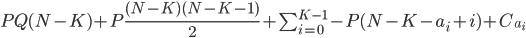 PQ(N-K) + P\frac{(N-K)(N-K-1)}{2} + \sum_{i=0}^{K-1} -P(N-K-a_i+i)+C_{a_i}