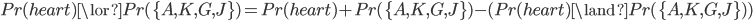 Pr(heart) \lor Pr(\{ A,K,G,J \} ) = Pr(heart) +  Pr(\{ A,K,G,J \} ) - ( Pr(heart) \land Pr(\{ A,K,G,J \} ) ) \\ \\