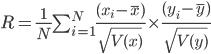 R = \frac{1}{N} \sum^{N}_{i=1}\frac{(x_{i} - \overline{x})}{\sqrt{V(x)}} \times \frac{(y_{i} - \overline{y})}{\sqrt{V(y)}}