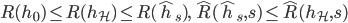 R(h_{0})\le R(h_{\mathcal{H}})\le R(\hat{h}_{s}),\quad\hat{R}(\hat{h}_{s},s)\le\hat{R}(h_{\mathcal{H}},s)