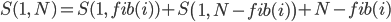 S(1,\, N)=S(1,\, fib(i))+S\left(1,\, N-fib(i)\right)+N-fib(i)