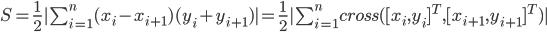S=\frac{1}{2}|\sum_{i=1}^n (x_i - x_{i+1})(y_i + y_{i+1})|=\frac{1}{2}|\sum_{i=1}^n cross([x_i, y_i]^T, [x_{i+1}, y_{i+1}]^T)|