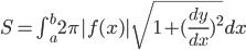 S=\int_a^b 2\pi |f(x)|\sqrt{1+(\frac{dy}{dx})^2}dx