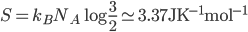 S=k_B N_A \log \frac{3}{2} \simeq 3.37{\rm JK}^{-1}{\rm mol}^{-1}