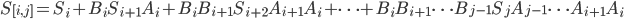 S_{[i, j]}=S_i + B_i S_{i+1} A_i + B_i B_{i+1} S_{i+2} A_{i+1} A_i + \cdots + B_i B_{i+1}  \cdots B_{j-1} S_{j}  A_{j-1} \cdots A_{i+1} A_i