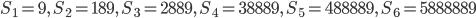 S_1=9, \ S_2=189, \ S_3=2889, \ S_4=38889, \ S_5=488889, \ S_6=5888889