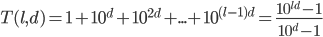 T(l,d)=1 + 10^d + 10^{2d} + ... + 10^{(l-1)d} = \frac{10^{ld}-1}{10^d-1}