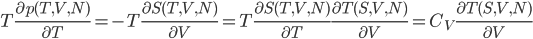 T\frac{\partial p(T,V,N)}{\partial T}=-T\frac{\partial S(T,V,N)}{\partial V}=T\frac{\partial S(T,V,N)}{\partial T}\frac{\partial T(S,V,N)}{\partial V}=C_{V}\frac{\partial T(S,V,N)}{\partial V}