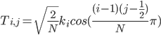T_{i,j} = \sqrt{\frac{2}{N}}k_{i}cos(\frac{(i-1)(j-\frac{1}{2})}{N}\pi)