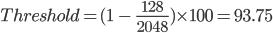 Threshold = (1\ -\ \frac{128}{2048}) \times100 = 93.75