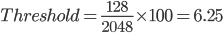 Threshold = \frac{128}{2048} \times100 = 6.25